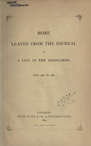 Download More leaves from the journal of a life in the Highlands, from 1862 to 1882.