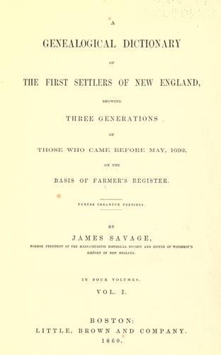 A genealogical dictionary of the first settlers of New England by Savage, James