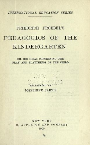 Download Friedrich Froebel's pedagogics of the kindergarten, or, His ideas concerning the play and playthings of the child