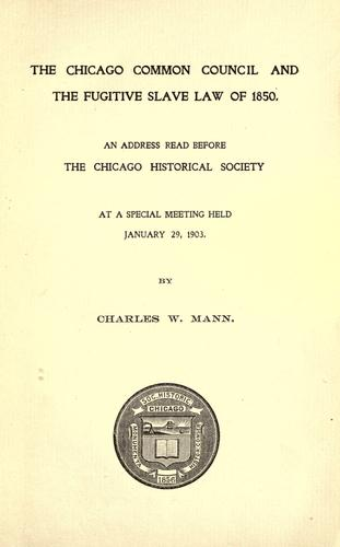 The Chicago Common council and the Fugitive slave law of 1850.
