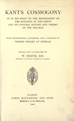 Download Kant's cosmogony as in his essay on the retardation of the rotation of the earth and his Natural history and theory of the heavens.