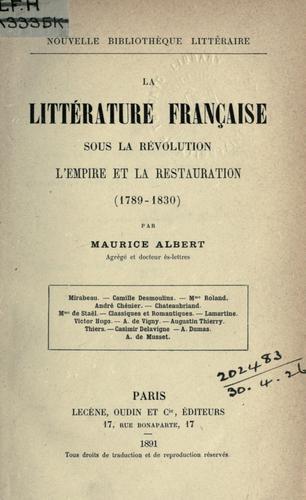 La littérature française sous la Révolution, l'Empire et la Restauration, 1789-1830.
