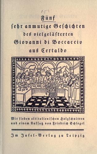 Fünf sehr anmutige Geschichten des vielgelästerten Giovanni di Boccaccio aus Certaldo ; mit sieben altitalienischen Holzschnitten und einem Auffass von Friedrich Schlegel.