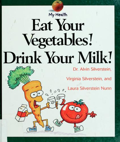 Download Eat Your Vegetables! Drink Your Milk! (My Health)