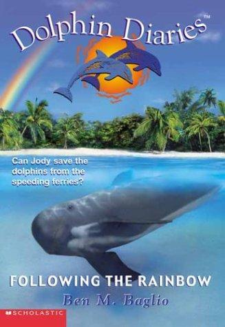 Following the Rainbow (Dolphin Diaries #7) by Ben M. Baglio