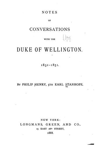 Notes of conversations with the Duke of Wellington, 1831-1851.