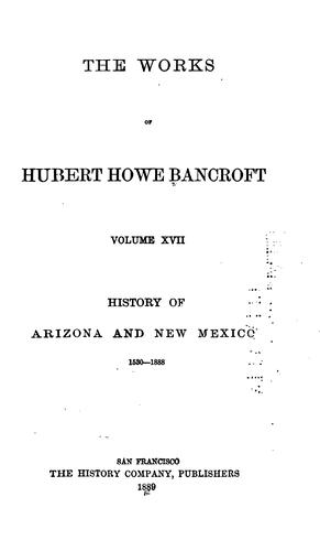 History of Arizona and New Mexico, 1530-1888.