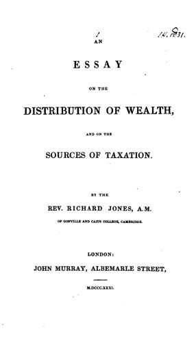An essay on the distribution of wealth and on the sources of taxation.