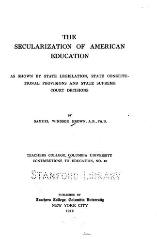 The secularization of American education as shown by State legislation, State constitutional provisions, and State supreme court decisions.
