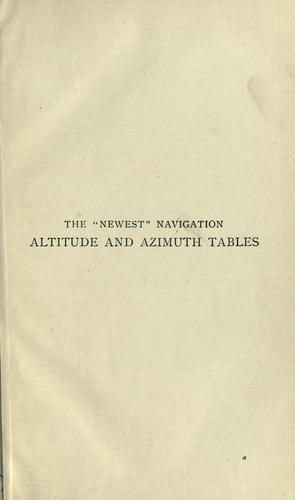 """The """" newest"""" navigation altitude and azimuth tables for facilitating the determination of lines of position and geographical position at sea"""