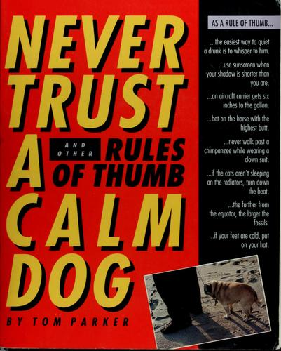 Never Trust a Calm Dog, and Other Rules of Thumb