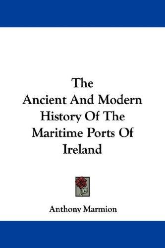Download The Ancient And Modern History Of The Maritime Ports Of Ireland