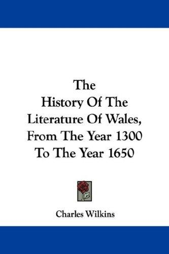 Download The History Of The Literature Of Wales, From The Year 1300 To The Year 1650