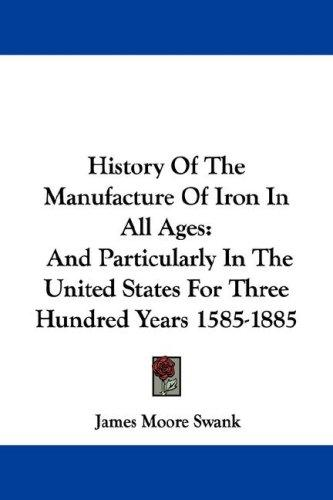 Download History Of The Manufacture Of Iron In All Ages