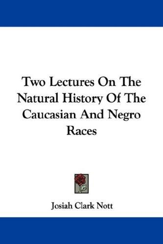 Download Two Lectures On The Natural History Of The Caucasian And Negro Races