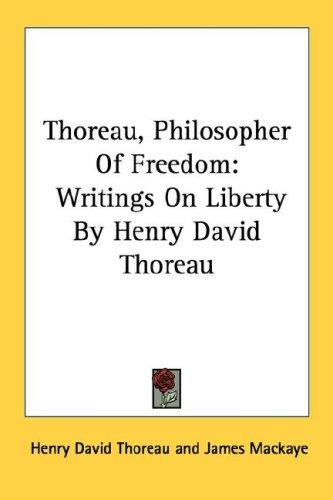 Thoreau, Philosopher Of Freedom by Henry David Thoreau