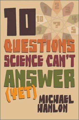 Download Ten Questions Science Can't Answer (Yet!)