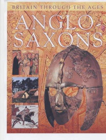 Anglo-Saxons (Britain Through the Ages)