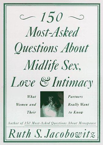 150 Most-Asked Questions About Midlife Sex, Love, and Intimacy