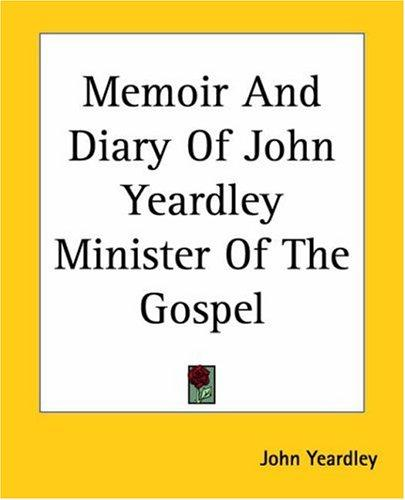 Download Memoir And Diary Of John Yeardley Minister Of The Gospel