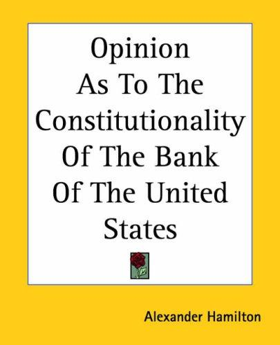 Download Opinion As To The Constitutionality Of The Bank Of The United States