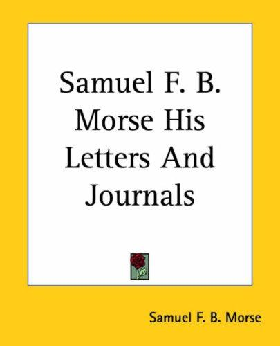 Download Samuel F. B. Morse His Letters And Journals