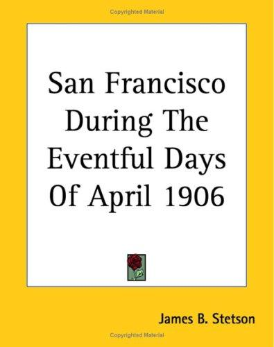 Download San Francisco During The Eventful Days Of April 1906