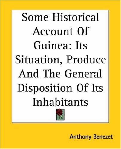 Some Historical Account Of Guinea Its Situation, Produce And The General Disposition Of Its Inhabitants
