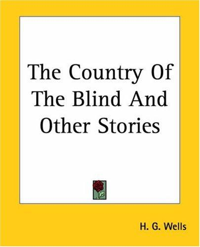 The Country of the Blind and Other Stories by H. G. Wells