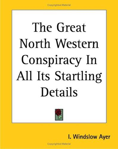 The Great North Western Conspiracy in All Its Startling Details