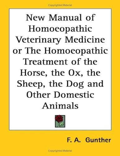 Download New Manual of Homoeopathic Veterinary Medicine or The Homoeopathic Treatment of the Horse, the Ox, the Sheep, the Dog and Other Domestic Animals