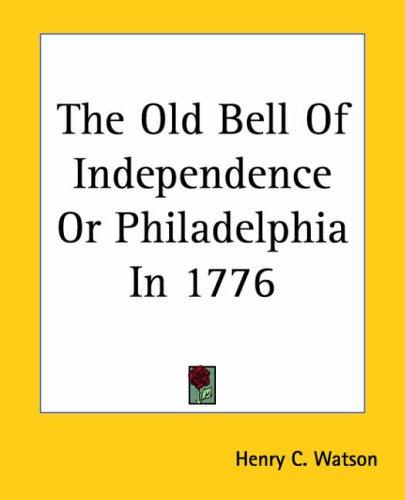 Download The Old Bell Of Independence Or Philadelphia In 1776