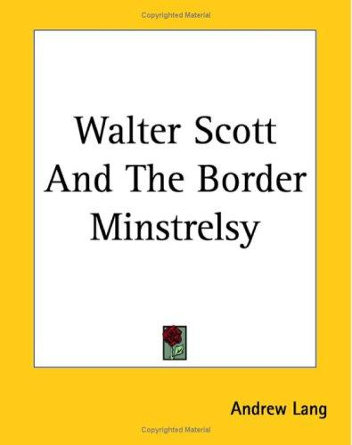 Walter Scott And the Border Minstrelsy