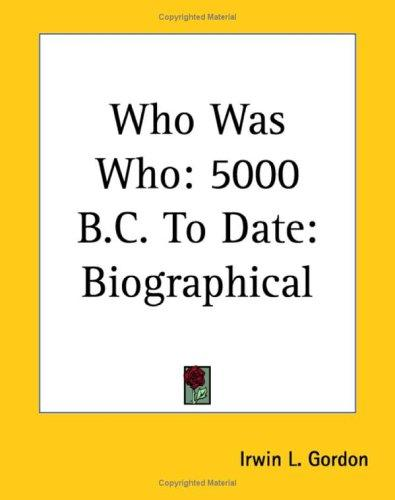 Who Was Who: 5000 B.c. to Date