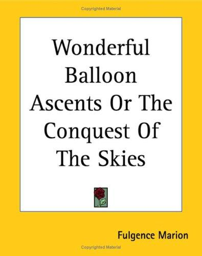 Download Wonderful Balloon Ascents or the Conquest of the Skies
