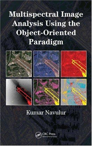 Download Multispectral Image Analysis Using the Object-Oriented Paradigm