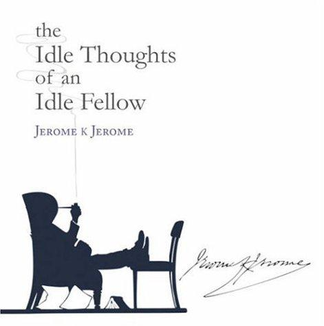 The Idle Thoughts of an Idle Fellow (Signature Collection)