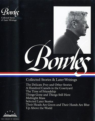 Paul Bowles: Collected Stories and Later Writings (Library of America), Bowles, Paul