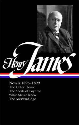 Henry James: Novels 1896-1899: The Other House / The Spoils of Poynton / What Maisie Knew / The Awkward Age (Library of America), James, Henry; Jehlen, Myra (Editor)