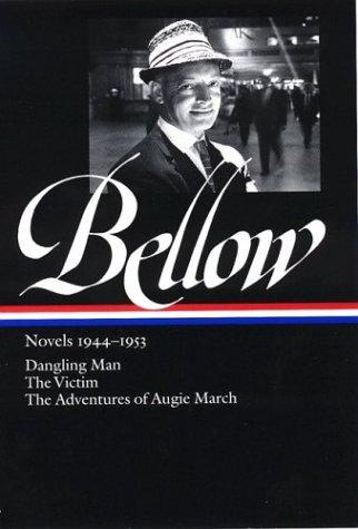 Saul Bellow: Novels 1944-1953: Dangling Man, The Victim, and The Adventures of Augie March (Library of America), Bellow, Saul; Wood, James (Editor)