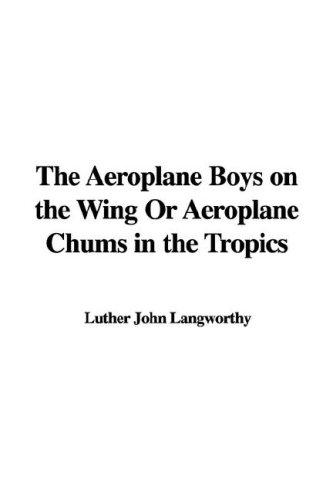 Download The Aeroplane Boys on the Wing Or Aeroplane Chums in the Tropics