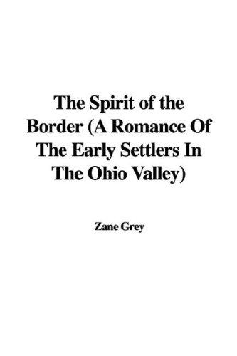 The Spirit of the Border (A Romance Of The Early Settlers In The Ohio Valley)
