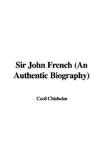 Download Sir John French (An Authentic Biography)