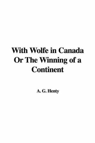 Download With Wolfe in Canada Or The Winning of a Continent