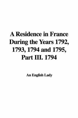 A Residence in France During the Years 1792, 1793, 1794 and 1795, Part III. 1794