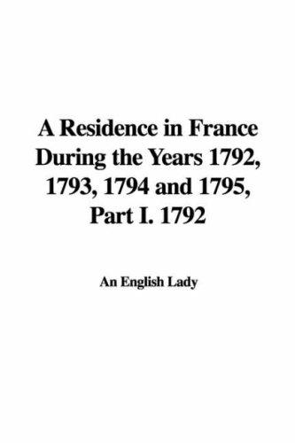 A Residence in France During the Years 1792, 1793, 1794 and 1795, Part I. 1792