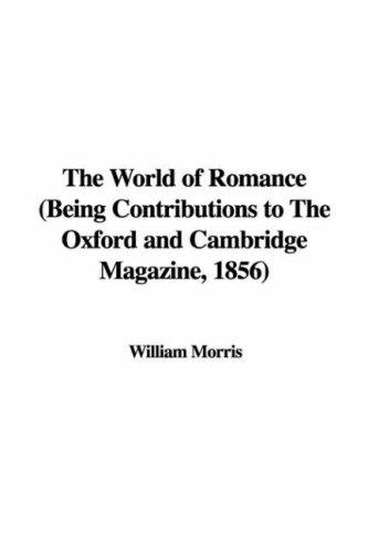 The World of Romance (Being Contributions to The Oxford and Cambridge Magazine, 1856)