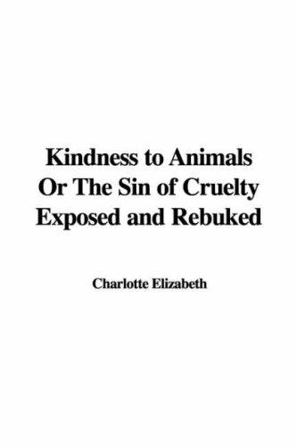 Download Kindness to Animals Or The Sin of Cruelty Exposed and Rebuked