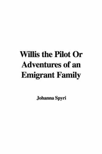 Download Willis the Pilot Or Adventures of an Emigrant Family