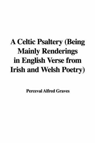 A Celtic Psaltery (Being Mainly Renderings in English Verse from Irish and Welsh Poetry)